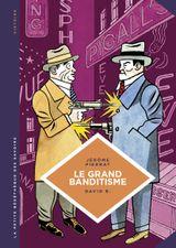 Couverture Le Grand Banditisme - La Petite Bédéthèque des savoirs, tome 25