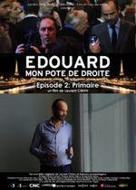 Affiche Edouard, mon pote de droite, épisode 2 : Primaire
