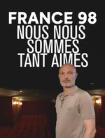 Affiche France 98: nous nous sommes tant aimés