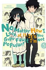 Couverture No Matter How I Look at It, It's You Guys' Fault I'm Not Popular !, tome 5
