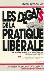 Couverture Les Dégâts de la pratique libérale