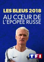Affiche Les Bleus 2018 : Au coeur de l'épopée russe