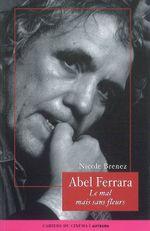 Couverture Abel Ferrara - Le mal mais sans fleurs