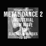Pochette Metal Dance 2: Industrial New Wave EBM Classics & Rarities 79-88