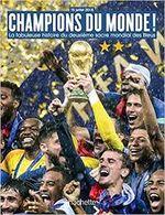 Couverture Champions du monde ! la fabuleuse histoire du deuxieme sacre mondial de l'equipe des bleus