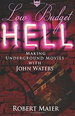 Couverture Low Budget Hell: Making Underground Movies with John Waters