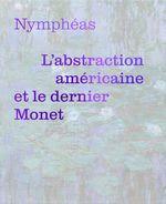 Couverture Nymphéas : L'abstraction américaine et le dernier Monet