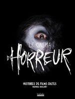 Couverture Le Cinéma d'Horreur - histoires de films cultes