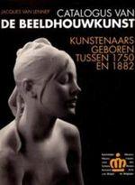 Couverture Catalogus van de beeldhouwkunst : Kunstenaars geboren tussen 1750 en 1882