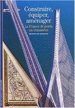 Couverture Construire, équiper, aménager: La France, de ponts en chaussées