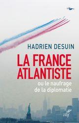 Couverture La France atlantiste ou le naufrage de la diplomatie