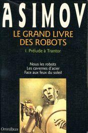 Couverture Prélude à Trantor - Le Grand Livre des robots, tome 1