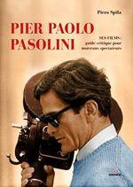 Couverture Pier Paolo Pasolini, ses films : guide critique pour les nouveaux spectateurs