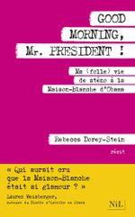 Couverture Good morning, Mr. President ! : Ma (folle) vie de sténo à la Maison-Blanche d'Obama