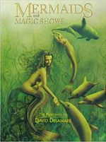 Couverture Mermaids and Magic Shows : The Paintings of David Delamare