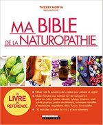 Couverture Ma bible de la naturopathie : Utiliser toute la puissance de la nature pour prévenir et soigner