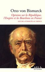 Couverture Opinion de Bismarck sur la République, l'Empire et les Bourbons en France