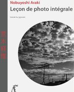 Couverture Nobuyoshi Araki: Leçon de photo intégrale