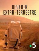 Affiche Devenir extra-terrestre
