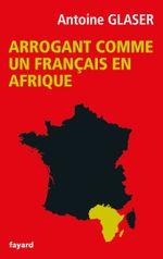 Couverture Arrogant comme un Français en Afrique