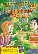 Jaquette Le Club des Trouvetout CE2 : La Cité perdue d'Amazonie