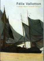 Couverture Félix Vallotton, le paysage composé : Normandie et Bretagne