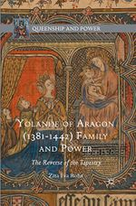 Couverture Yolande of Aragon (1381-1442) Family and Power: The Reverse of the Tapestry