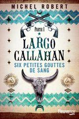 Couverture Largo Callahan - Partie 1: Six Petites Gouttes de Sang