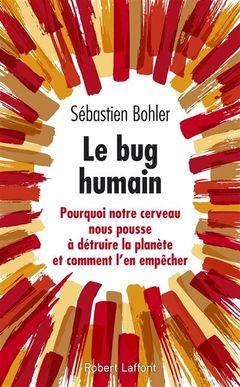 Le bug humain:Pourquoi notre cerveau nous pousse à détruire la planète  Le_bug_humain