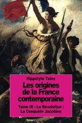 Couverture Les origines de la France contemporaine: Tome III : La Révolution : La Conquête Jacobine