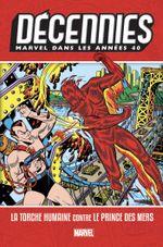 Couverture Décennies : Marvel dans les années 40 - La Torche Humaine contre le Prince des Mers