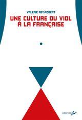 """Couverture Une culture du viol à la française : Du """"troussage de domestique"""" à la """"liberté d'importuner"""