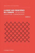 Couverture La mort aux frontières de l'Europe : retrouver, identifier, commémorer