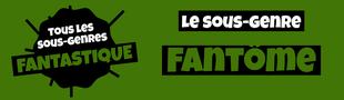 Cover Tous les sous-genres du FANTASTIQUE : Fantôme