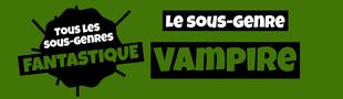 Cover Tous les sous-genres du FANTASTIQUE : Vampire