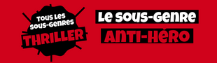 Cover Tous les sous-genres du THRILLER : Anti héro