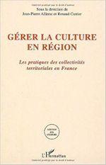 Couverture Gérer la culture en région : les pratiques des collectivités territoriales en France
