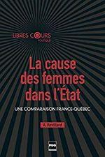 Couverture La cause des femmes dans l'État : une comparaison France-Québec
