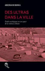 Couverture Des Ultras dans la ville : Étude sociologique sur un aspect de la violence urbaine