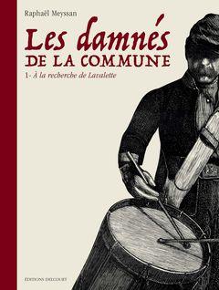 Couverture À la recherche de Lavalette - Les Damnés de la Commune, tome 1