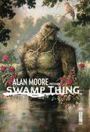 Couverture Alan Moore présente Swamp Thing, tome 1