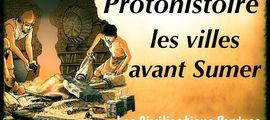 Vidéo Protohistoire, les villes avant Sumer - Les Civilisations Perdues