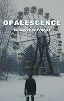 Couverture Opalescence: le secret de Pripyat