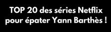 Cover TOP 20 des séries Netflix pour épater Yann Barthès !