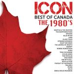 Pochette ICON: Best Of Canada – The 1980's