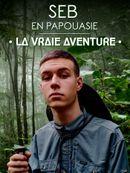 Affiche Seb en Papouasie : la vraie aventure