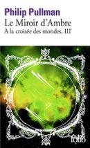 Couverture Le Miroir d'ambre - À la croisée des mondes, tome 3