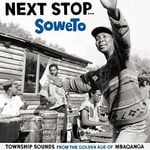 Pochette Next Stop Soweto: Township Sounds From the Golden Age of Mbaqanga