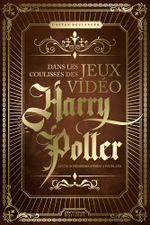 Couverture Dans les coulisses des jeux vidéo Harry Potter