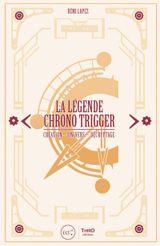 Couverture La Légende Chrono Trigger
